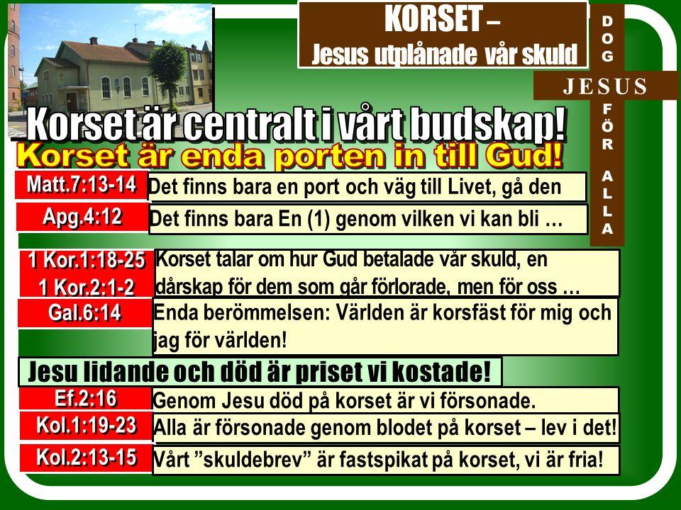 KORSET – Jesus utplånade vår skuld 1 Kor.1:18-25 1 Kor.2:1-2 Korset talar om hur Gud betalade vår skuld, en dårskap för dem som går förlorade, men för oss … Gal.6:14 Enda berömmelsen: Världen är korsfäst för mig och jag för världen.