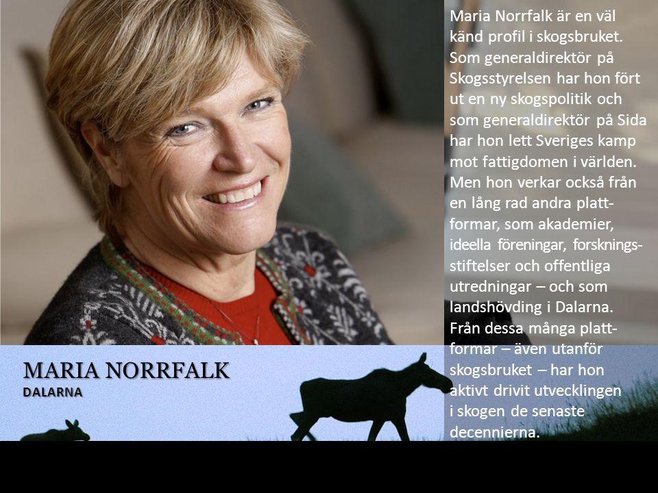 MARIA NORRFALK DALARNA Maria Norrfalk är en väl känd profil i skogsbruket.