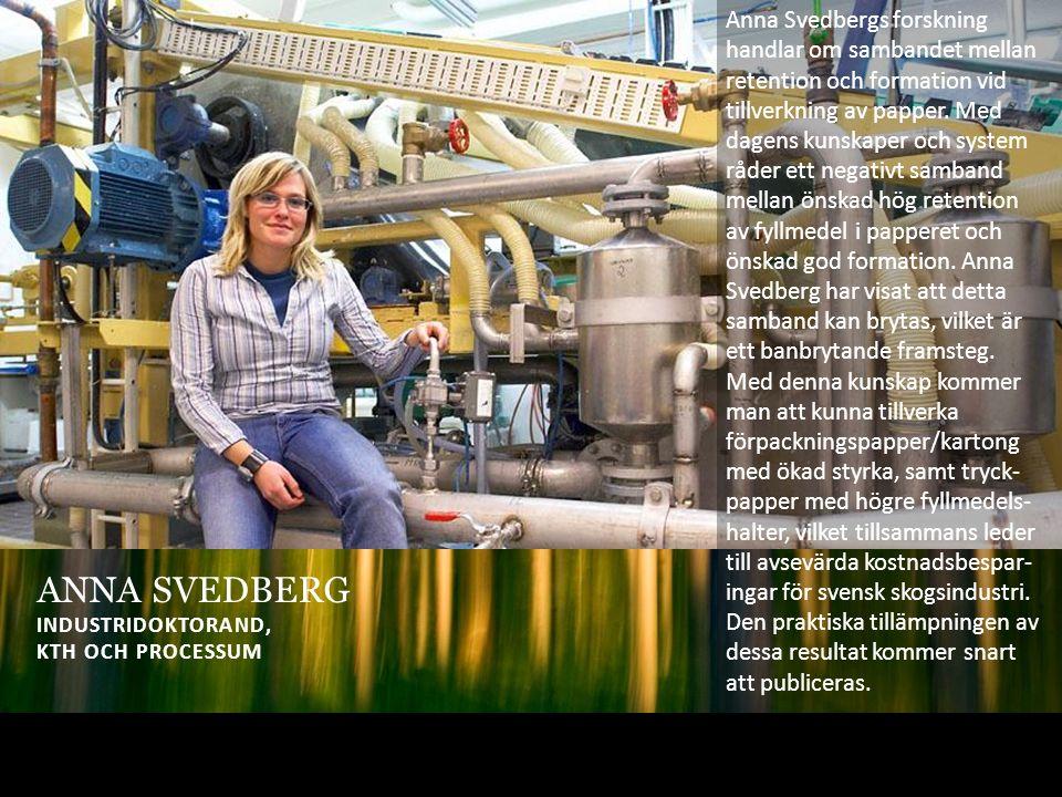 ANNA SVEDBERG INDUSTRIDOKTORAND, KTH OCH PROCESSUM Anna Svedbergs forskning handlar om sambandet mellan retention och formation vid tillverkning av papper.