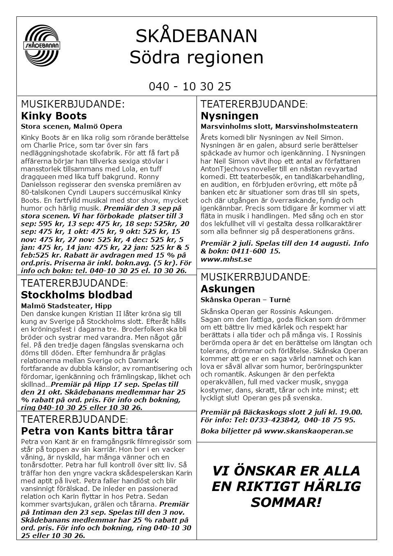 SKÅDEBANAN Södra regionen 040 - 10 30 25 MUSIKERRBJUDANDE : Askungen MUSIKERBJUDANDE: Kinky Boots Stora scenen, Malmö Opera Kinky Boots är en lika rolig som rörande berättelse om Charlie Price, som tar över sin fars nedläggningshotade skofabrik.