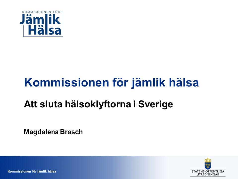 Kommissionen för jämlik hälsa Att sluta hälsoklyftorna i Sverige Magdalena Brasch