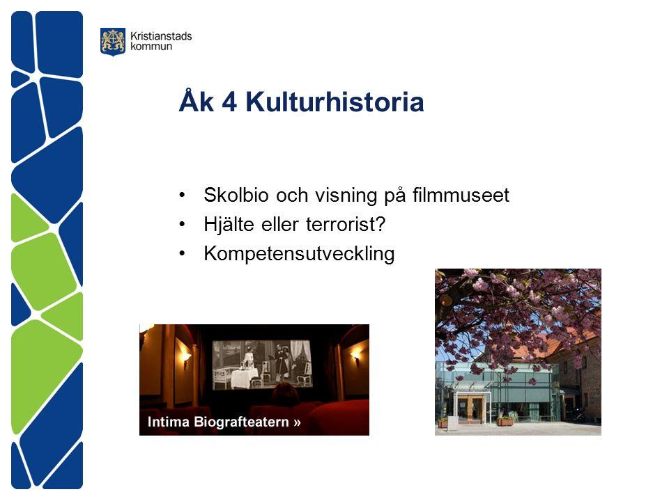 Åk 4 Kulturhistoria Skolbio och visning på filmmuseet Hjälte eller terrorist Kompetensutveckling