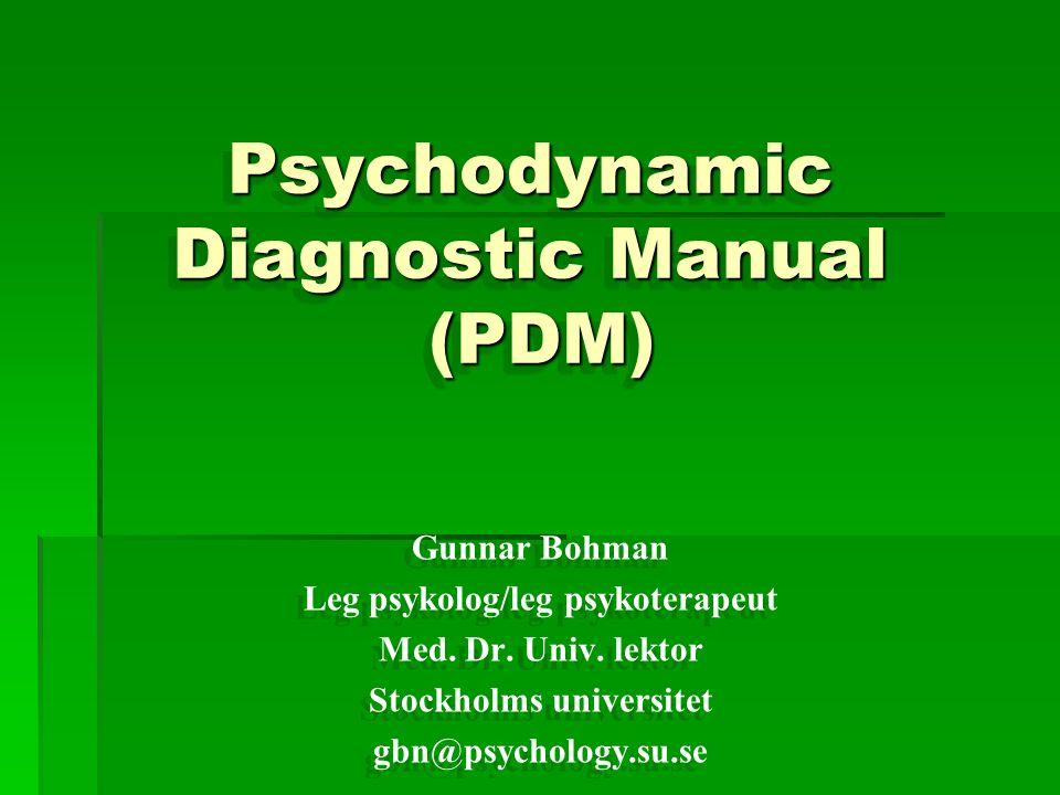 Psychodynamic Diagnostic Manual (PDM) Psychodynamic Diagnostic Manual (PDM) Gunnar Bohman Leg psykolog/leg psykoterapeut Med.