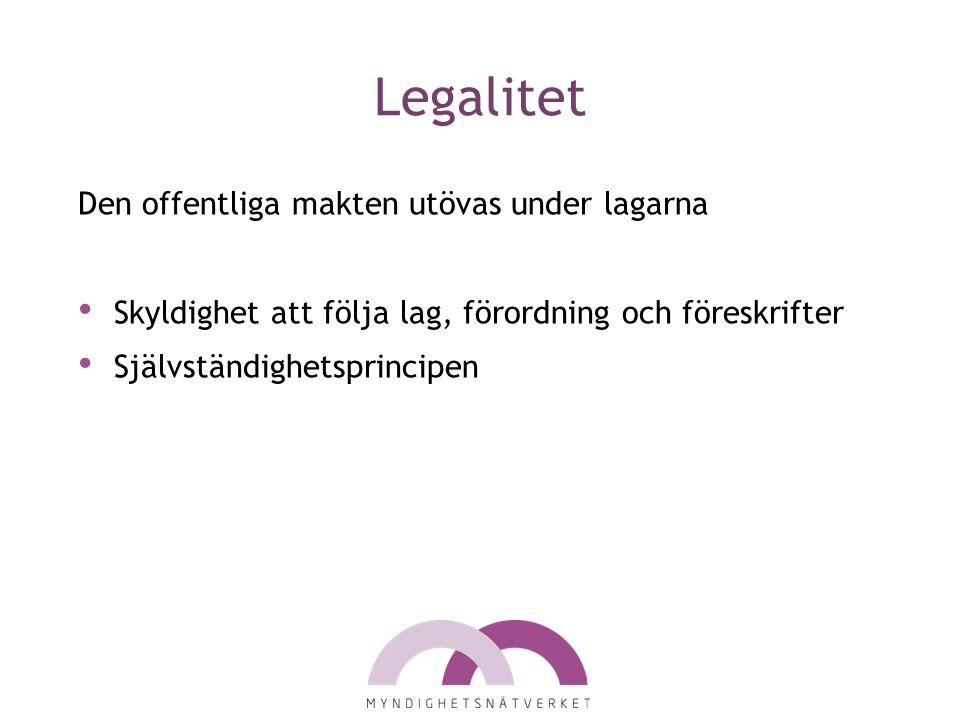 Legalitet Den offentliga makten utövas under lagarna Skyldighet att följa lag, förordning och föreskrifter Självständighetsprincipen