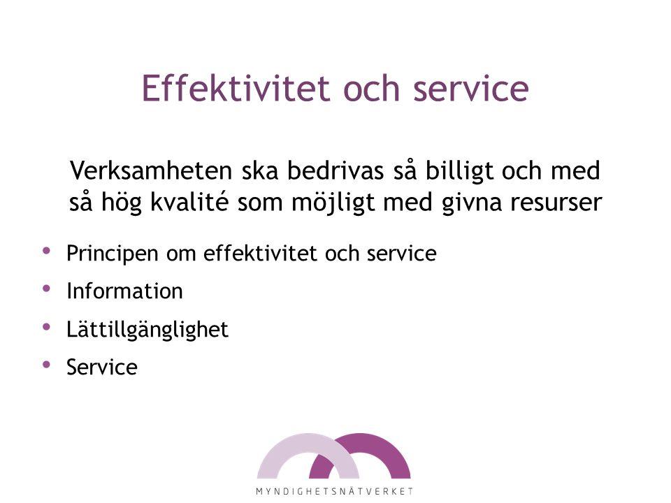 Effektivitet och service Verksamheten ska bedrivas så billigt och med så hög kvalité som möjligt med givna resurser Principen om effektivitet och service Information Lättillgänglighet Service