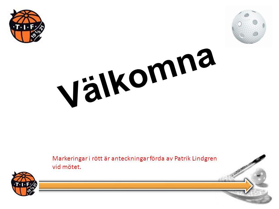 Välkomna Markeringar i rött är anteckningar förda av Patrik Lindgren vid mötet.