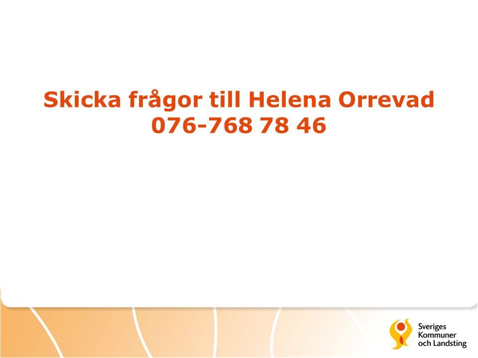 Skicka frågor till Helena Orrevad 076-768 78 46