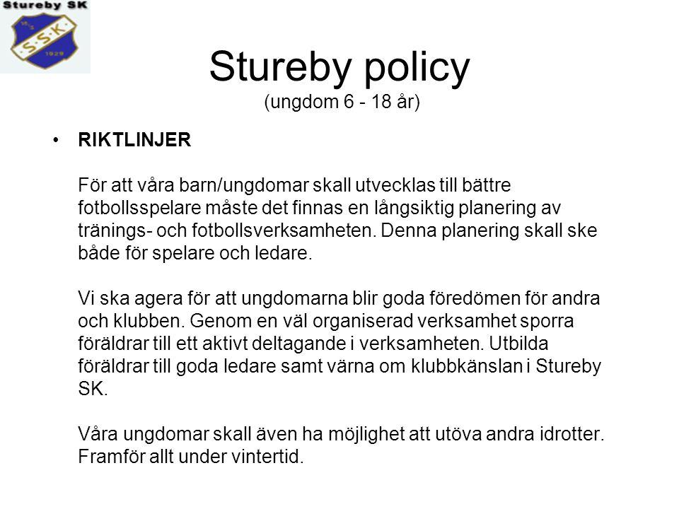Stureby policy (ungdom 6 - 18 år) MÅL - Ge alla barn och ungdomar i Stureby med omnejd från 6 år och uppåt möjligheten att leka, träna och spela fotboll i organiserad form.