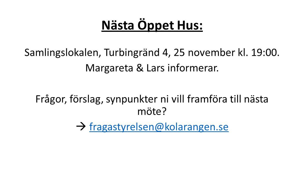 Nästa Öppet Hus: Samlingslokalen, Turbingränd 4, 25 november kl. 19:00. Margareta & Lars informerar. Frågor, förslag, synpunkter ni vill framföra till