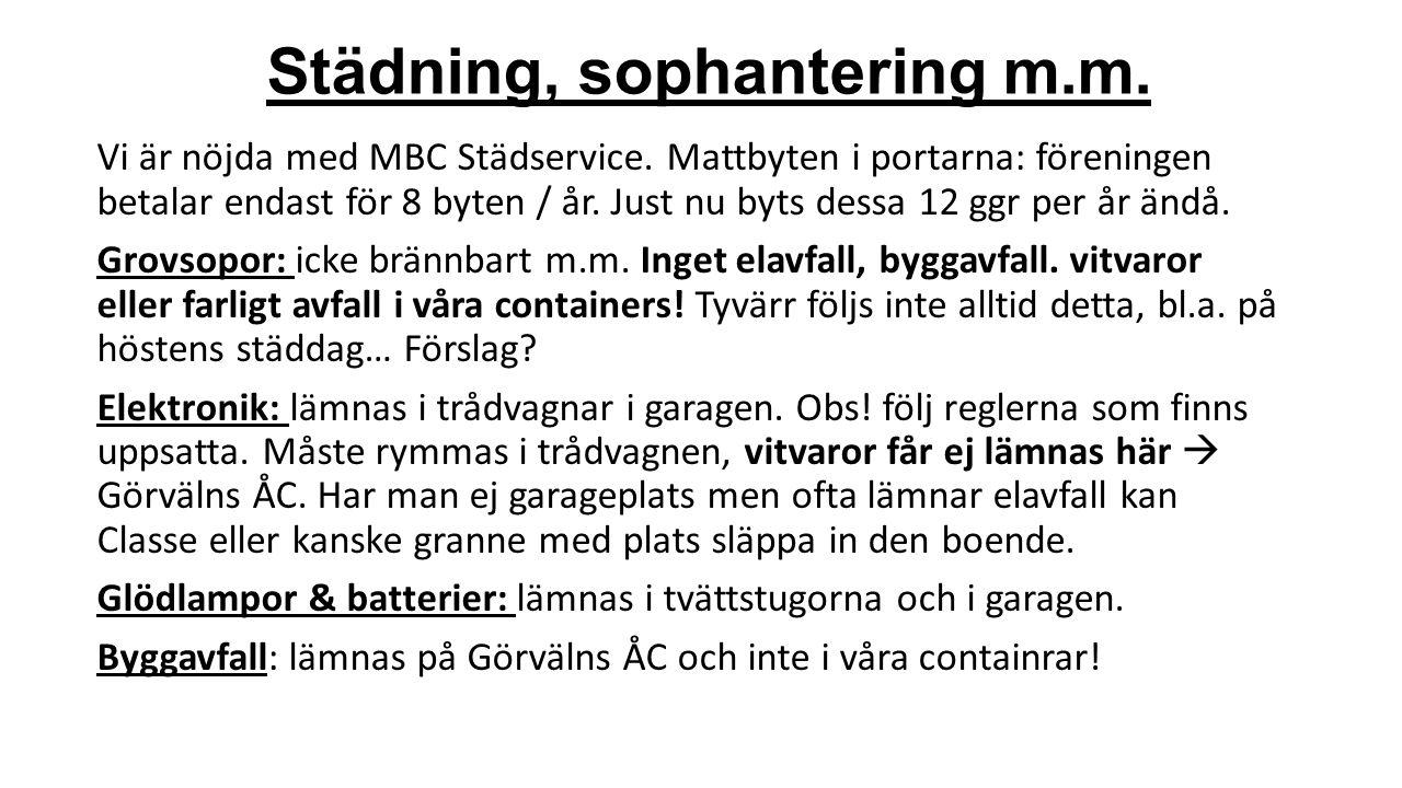Städning, sophantering m.m. Vi är nöjda med MBC Städservice. Mattbyten i portarna: föreningen betalar endast för 8 byten / år. Just nu byts dessa 12 g
