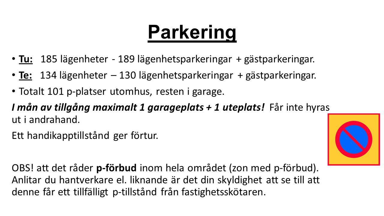 Parkering Tu: 185 lägenheter - 189 lägenhetsparkeringar + gästparkeringar. Te: 134 lägenheter – 130 lägenhetsparkeringar + gästparkeringar. Totalt 101