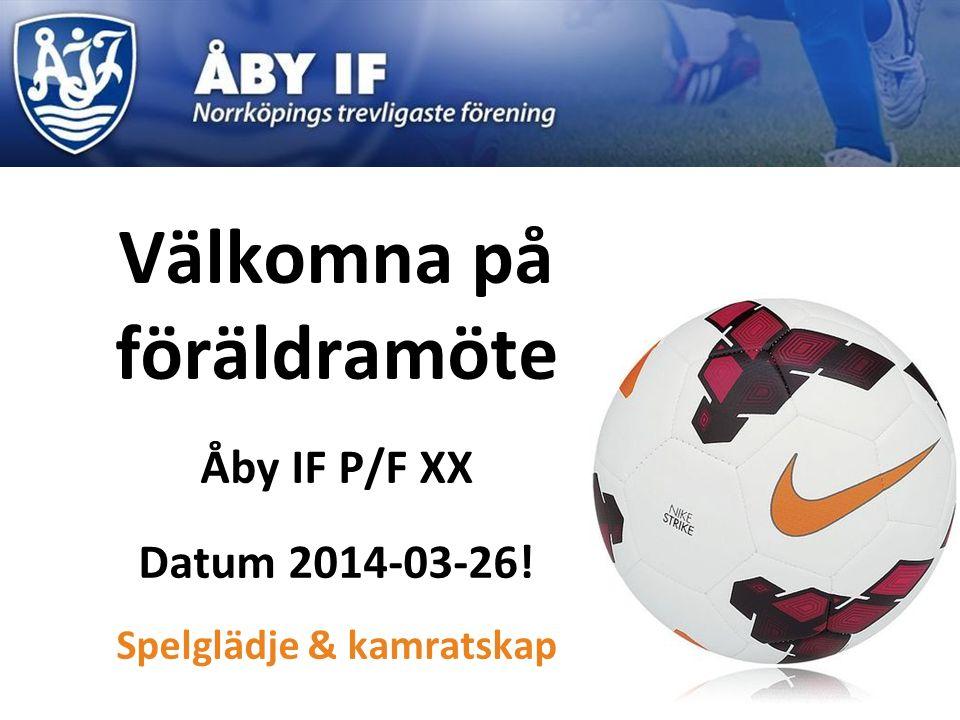 Välkomna på föräldramöte Åby IF P/F XX Datum 2014-03-26! F 0 Spelglädje & kamratskap