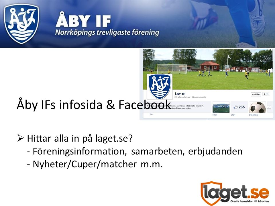 Åby IFs infosida & Facebook  Hittar alla in på laget.se? - Föreningsinformation, samarbeten, erbjudanden - Nyheter/Cuper/matcher m.m.