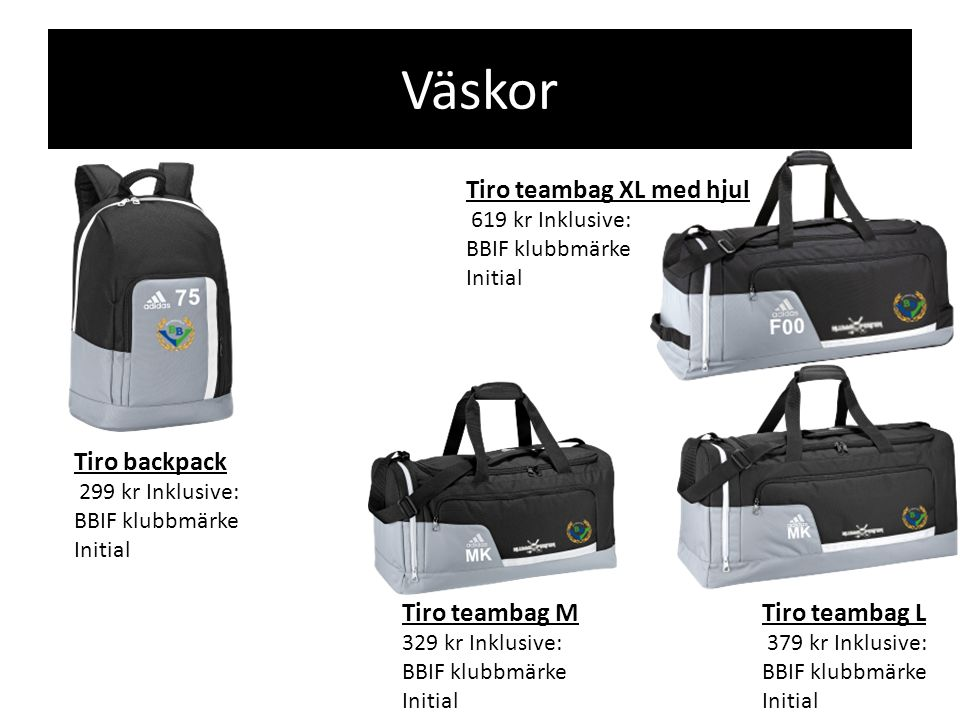 Väskor Tiro teambag M 329 kr Inklusive: BBIF klubbmärke Initial Tiro teambag L 379 kr Inklusive: BBIF klubbmärke Initial Tiro backpack 299 kr Inklusiv