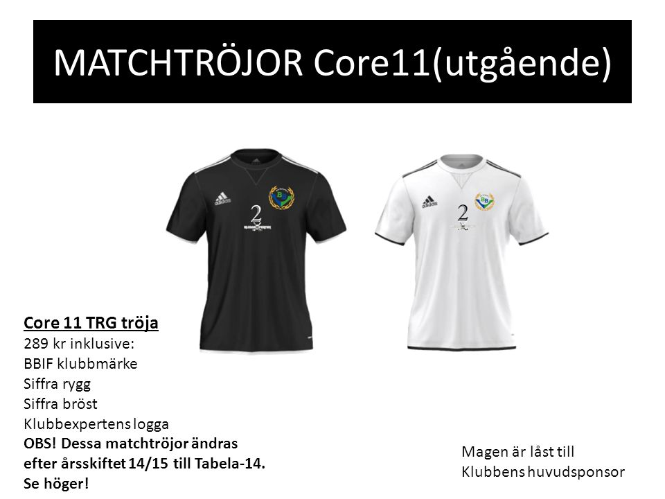 MATCHTRÖJOR Core11(utgående) Core 11 TRG tröja 289 kr inklusive: BBIF klubbmärke Siffra rygg Siffra bröst Klubbexpertens logga OBS.