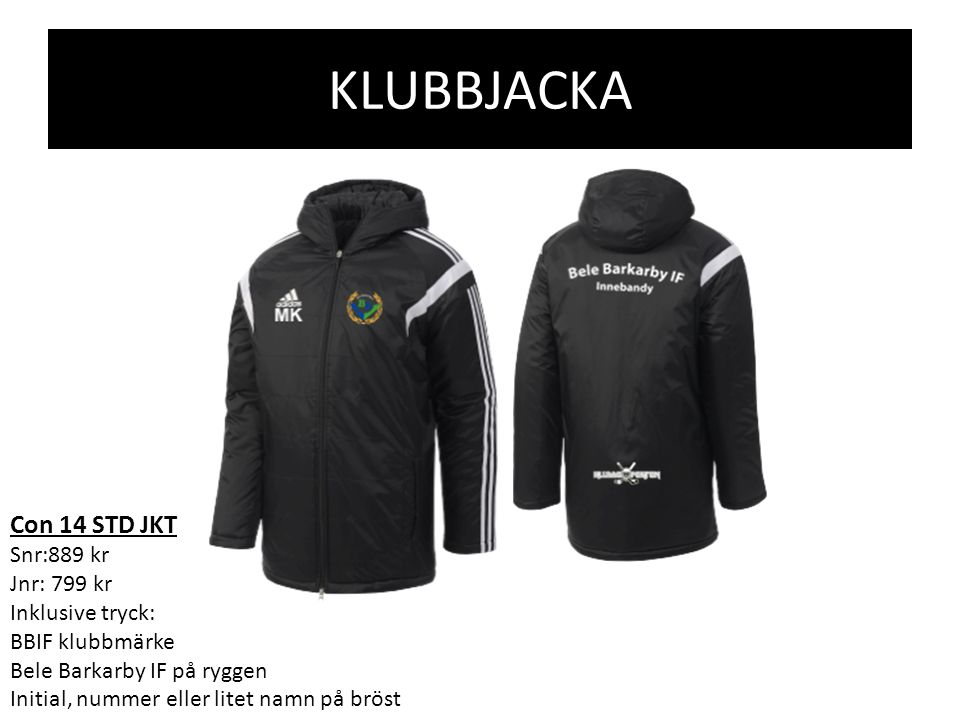 KLUBBJACKA Con 14 STD JKT Snr:889 kr Jnr: 799 kr Inklusive tryck: BBIF klubbmärke Bele Barkarby IF på ryggen Initial, nummer eller litet namn på bröst