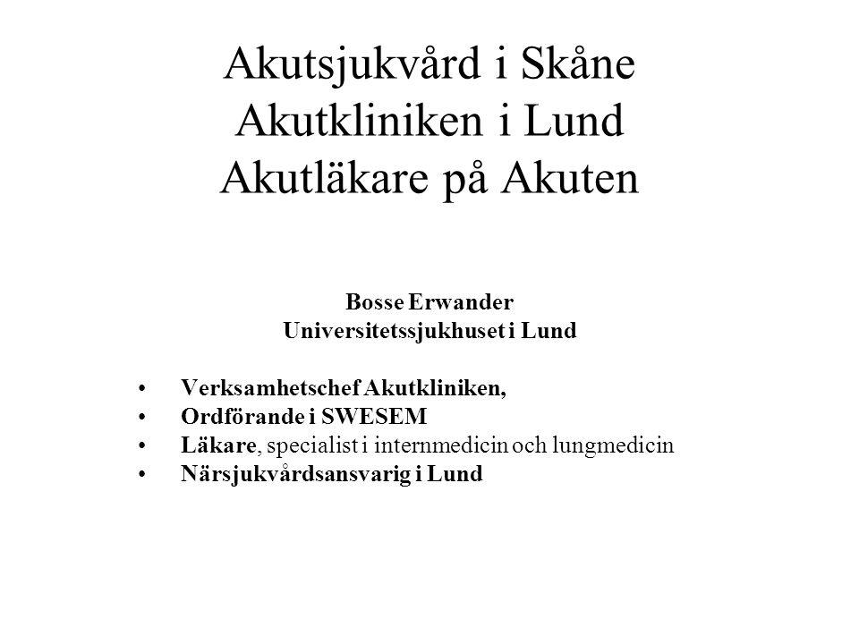 Akutsjukvård i Skåne Akutkliniken i Lund Akutläkare på Akuten Bosse Erwander Universitetssjukhuset i Lund Verksamhetschef Akutkliniken, Ordförande i SWESEM Läkare, specialist i internmedicin och lungmedicin Närsjukvårdsansvarig i Lund