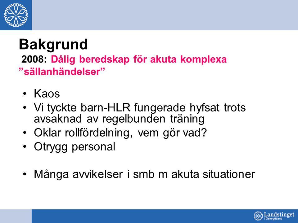 Bakgrund 2008: Dålig beredskap för akuta komplexa sällanhändelser Kaos Vi tyckte barn-HLR fungerade hyfsat trots avsaknad av regelbunden träning Oklar rollfördelning, vem gör vad.