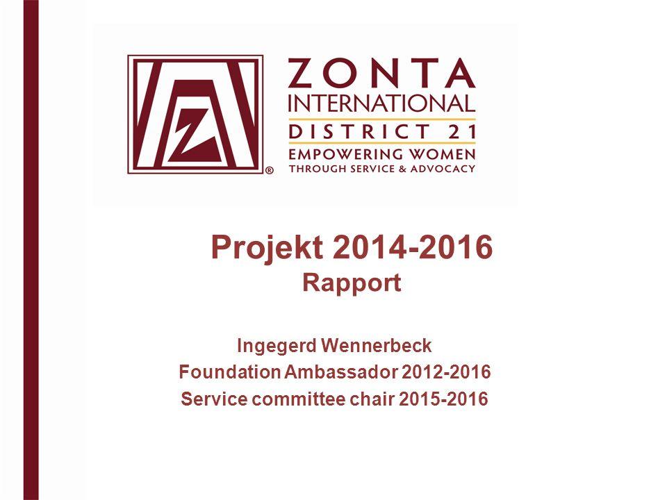 Projekt 2014-2016 Rapport Ingegerd Wennerbeck Foundation Ambassador 2012-2016 Service committee chair 2015-2016