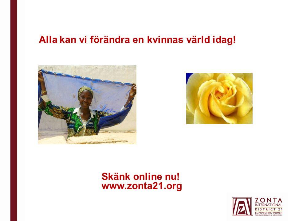 Alla kan vi förändra en kvinnas värld idag! Skänk online nu! www.zonta21.org