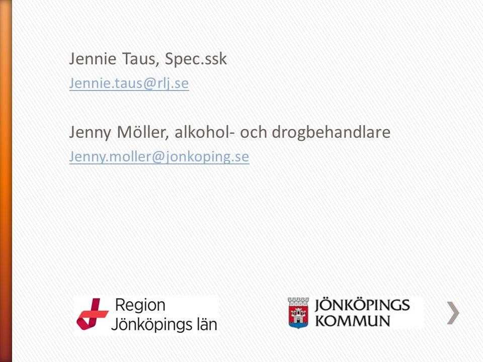 Jennie Taus, Spec.ssk Jennie.taus@rlj.se Jenny Möller, alkohol- och drogbehandlare Jenny.moller@jonkoping.se