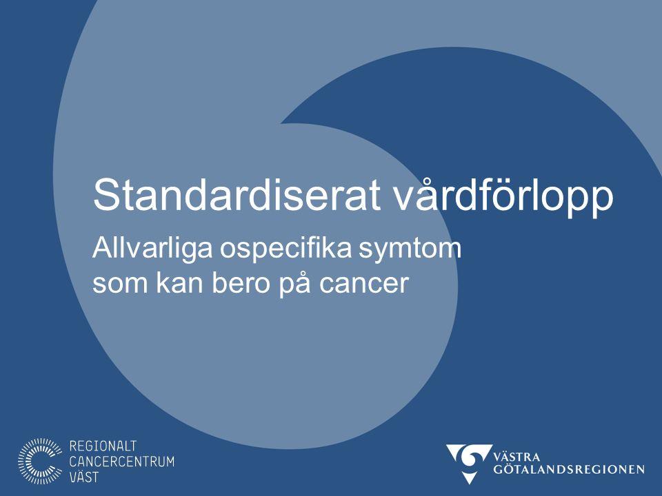 Allvarliga ospecifika symtom som kan bero på cancer I Sverige diagnosticeras ca 64 000 nya fall av cancer/år VGR ca 11 000 nya fall av cancer/år.