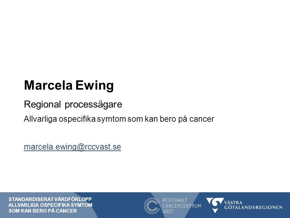 Marcela Ewing Regional processägare Allvarliga ospecifika symtom som kan bero på cancer marcela.ewing@rccvast.se STANDARDISERAT VÅRDFÖRLOPP ALLVARLIGA OSPECIFIKA SYMTOM SOM KAN BERO PÅ CANCER