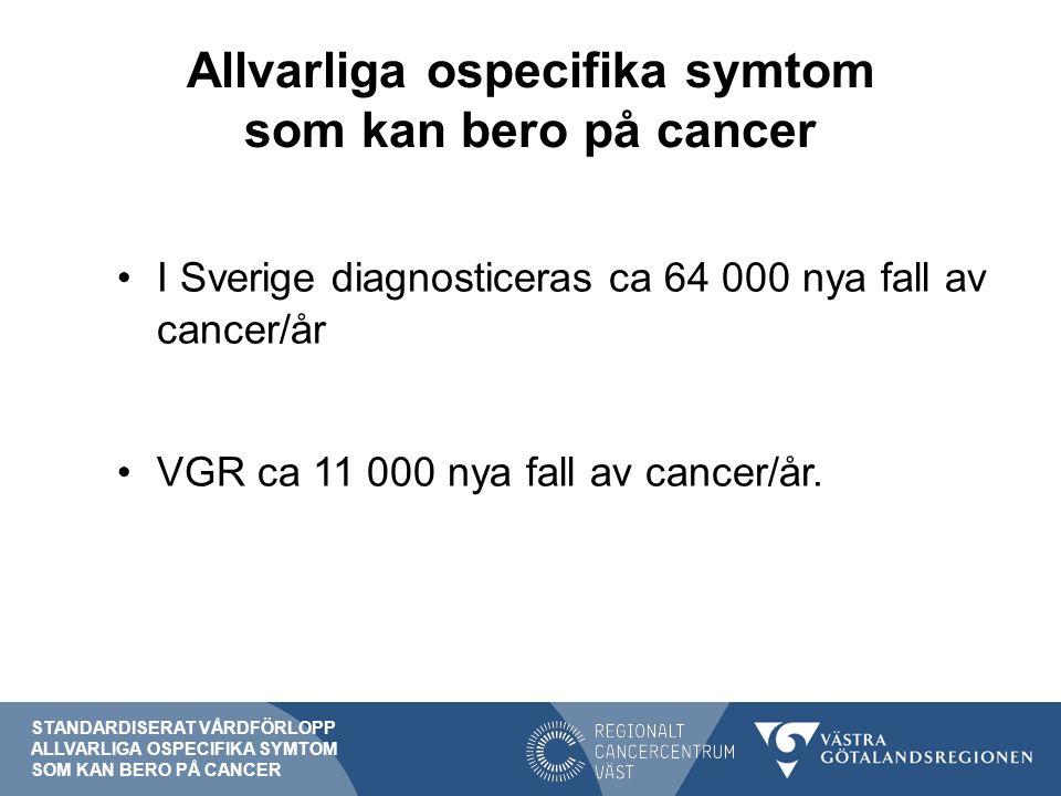 Symtompresentation cancer Alarmsymtom t.ex.blödning, knöl Ospecifika symtom t.ex.