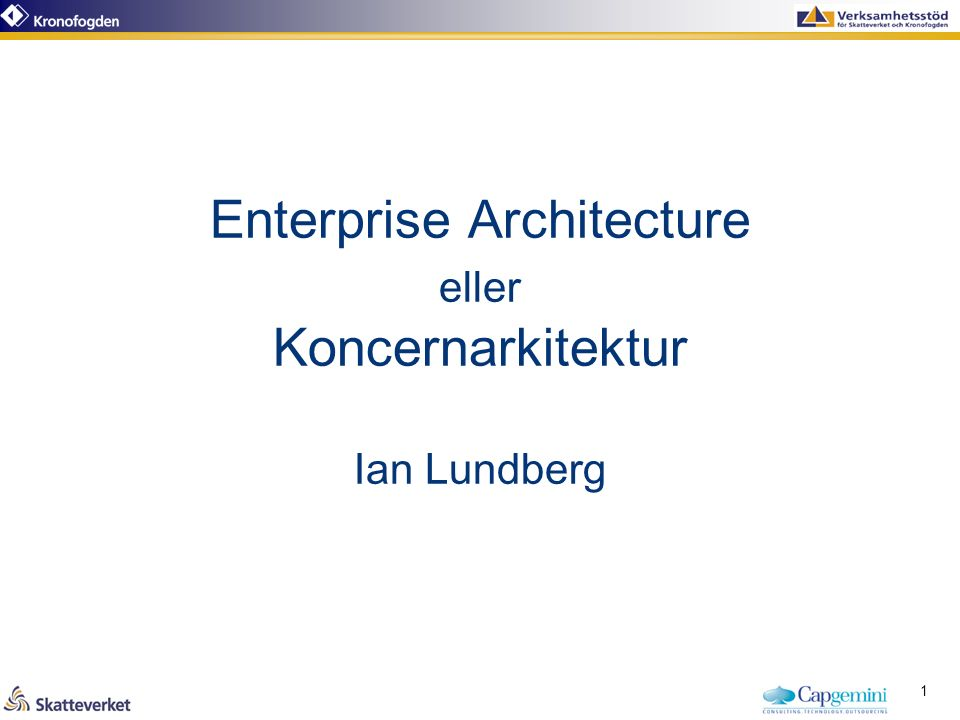 Enterprise Architecture eller Koncernarkitektur Ian Lundberg 1