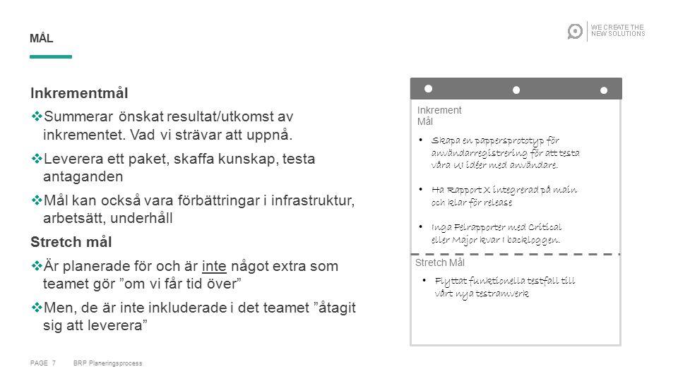 PAGE 7 BRP Planeringsprocess MÅL Inkrementmål  Summerar önskat resultat/utkomst av inkrementet. Vad vi strävar att uppnå.  Leverera ett paket, skaff