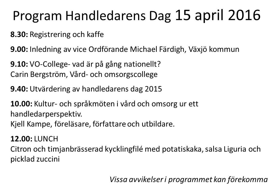 Program Handledarens Dag 15 april 2016 8.30: Registrering och kaffe 9.00: Inledning av vice Ordförande Michael Färdigh, Växjö kommun 9.10: VO-College- vad är på gång nationellt.