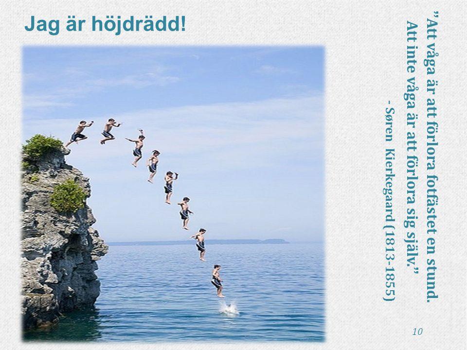 """Jag är höjdrädd! """"Att våga är att förlora fotfästet en stund. Att inte våga är att förlora sig själv."""" - Søren Kierkegaard (1813-1855) 10"""