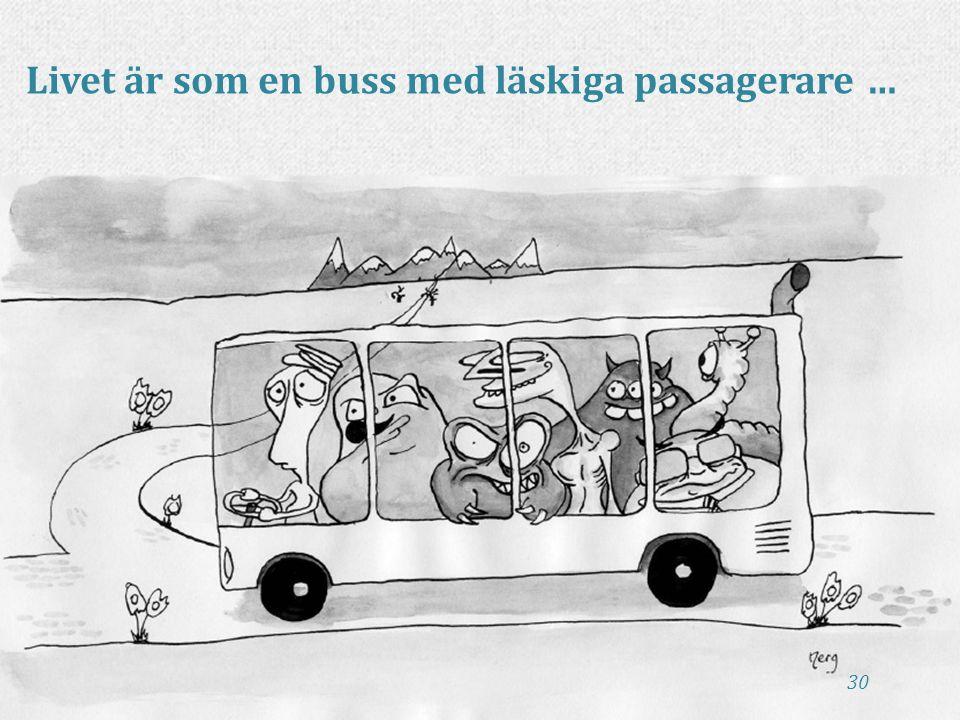 30 Livet är som en buss med läskiga passagerare …