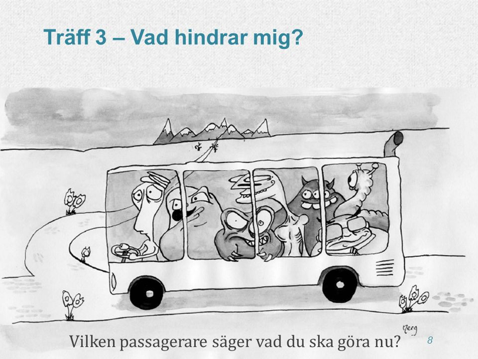 8 Träff 3 – Vad hindrar mig? Vilken passagerare säger vad du ska göra nu?