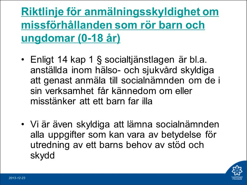 Riktlinje för anmälningsskyldighet om missförhållanden som rör barn och ungdomar (0-18 år) Enligt 14 kap 1 § socialtjänstlagen är bl.a.