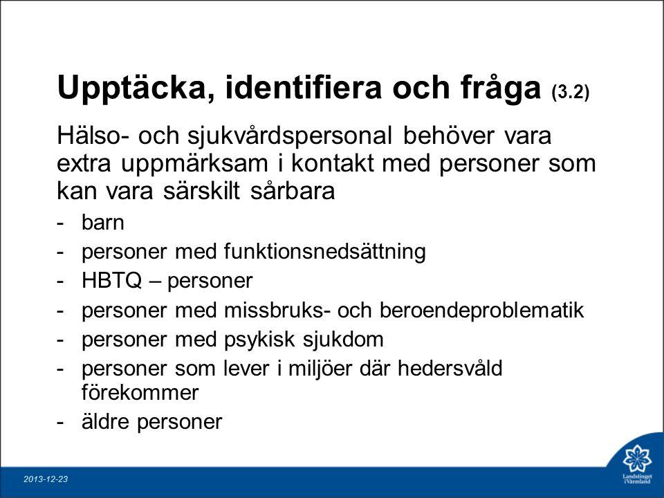 Upptäcka, identifiera och fråga (3.2) Hälso- och sjukvårdspersonal behöver vara extra uppmärksam i kontakt med personer som kan vara särskilt sårbara