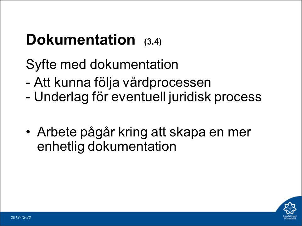 Dokumentation (3.4) Syfte med dokumentation - Att kunna följa vårdprocessen - Underlag för eventuell juridisk process Arbete pågår kring att skapa en mer enhetlig dokumentation 2013-12-23