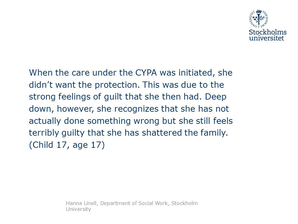When the care under the CYPA was initiated, she didn't want the protection.