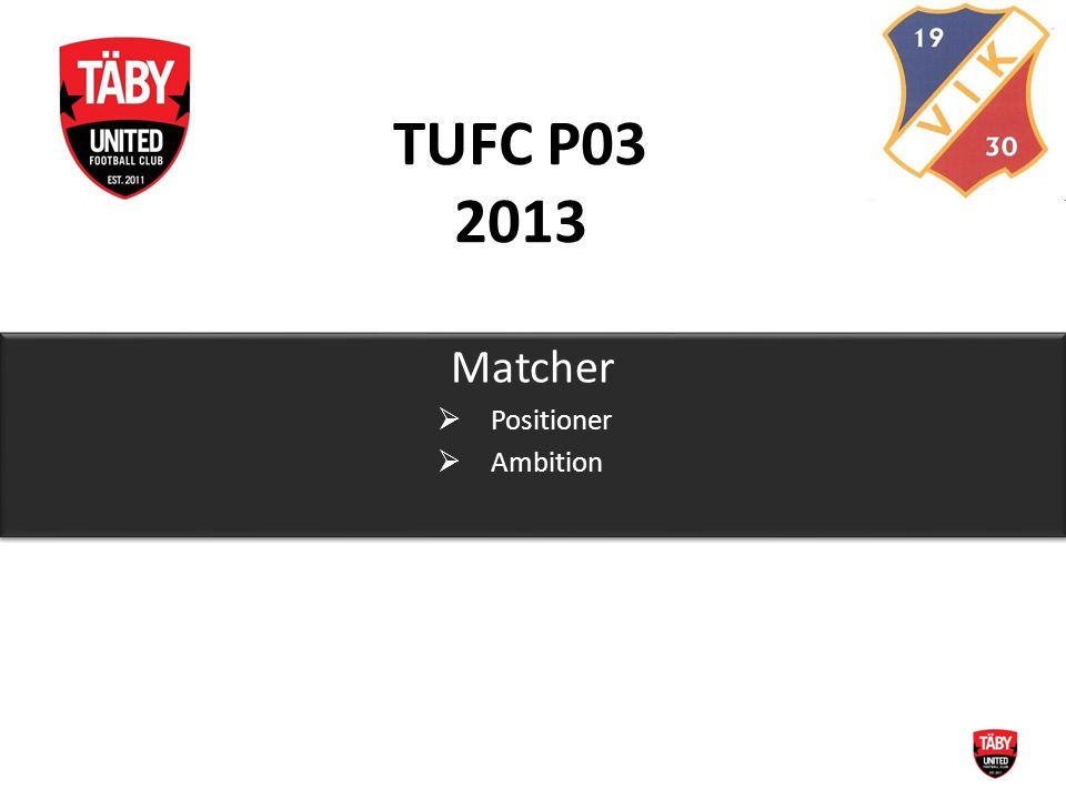 TUFC P03 2013 Matcher  Positioner  Ambition Matcher  Positioner  Ambition