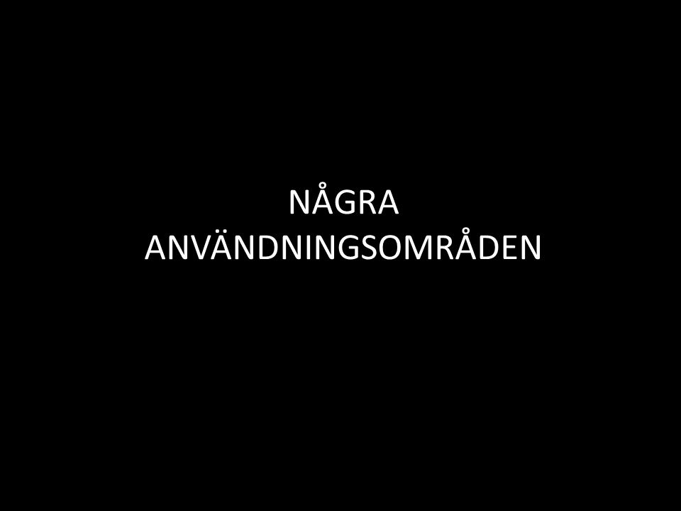 NÅGRA ANVÄNDNINGSOMRÅDEN