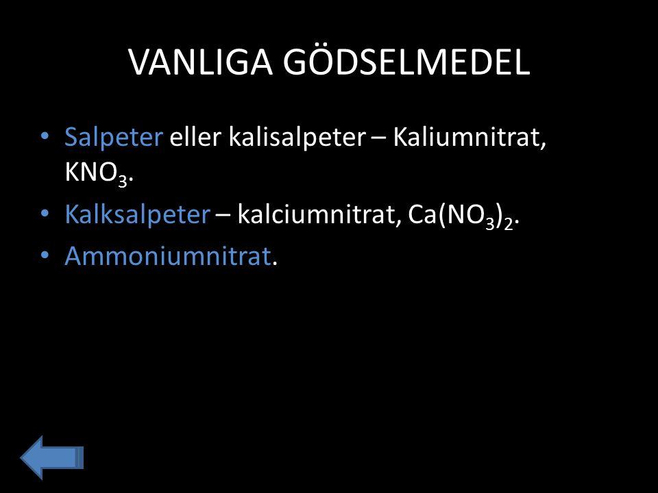 VANLIGA GÖDSELMEDEL Salpeter eller kalisalpeter – Kaliumnitrat, KNO 3. Kalksalpeter – kalciumnitrat, Ca(NO 3 ) 2. Ammoniumnitrat.