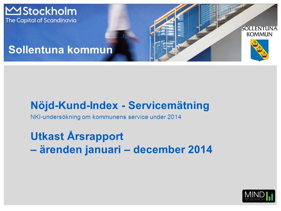 Nöjd-Kund-Index - Servicemätning Utkast Årsrapport – ärenden januari – december 2014 NKI-undersökning om kommunens service under 2014 Sollentuna kommu