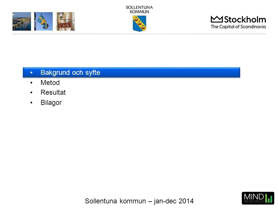 Sollentuna kommun – jan-dec 2014 Bakgrund och syfte Metod Resultat Bilagor