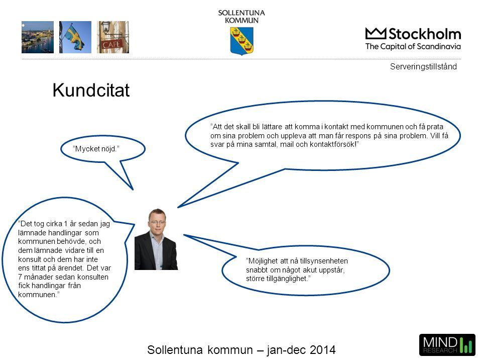 """Sollentuna kommun – jan-dec 2014 Kundcitat """"Mycket nöjd."""" """"Att det skall bli lättare att komma i kontakt med kommunen och få prata om sina problem och"""
