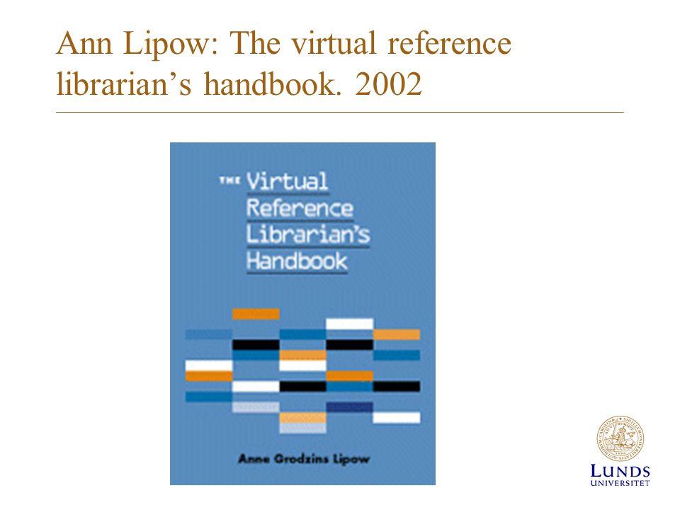 Ann Lipow: The virtual reference librarian's handbook. 2002