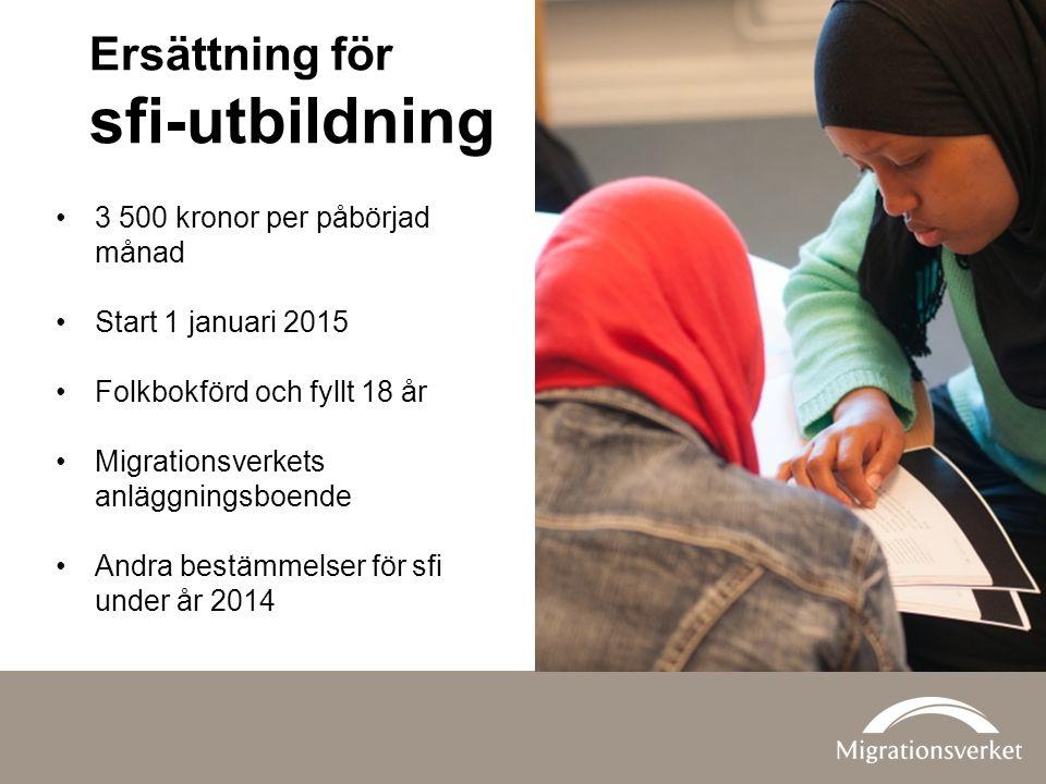 Ersättning för sfi-utbildning 3 500 kronor per påbörjad månad Start 1 januari 2015 Folkbokförd och fyllt 18 år Migrationsverkets anläggningsboende And