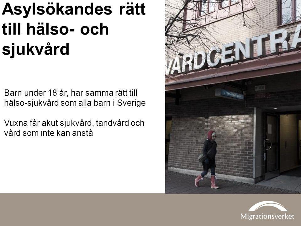 Barn under 18 år, har samma rätt till hälso-sjukvård som alla barn i Sverige Vuxna får akut sjukvård, tandvård och vård som inte kan anstå Asylsökande