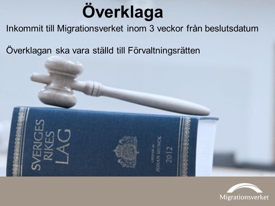Inkommit till Migrationsverket inom 3 veckor från beslutsdatum Överklagan ska vara ställd till Förvaltningsrätten Överklaga