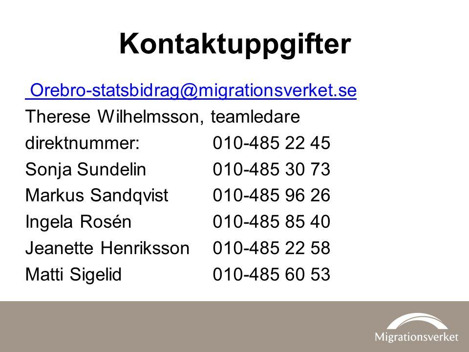 Kontaktuppgifter Orebro-statsbidrag@migrationsverket.se Therese Wilhelmsson, teamledare direktnummer: 010-485 22 45 Sonja Sundelin 010-485 30 73 Marku