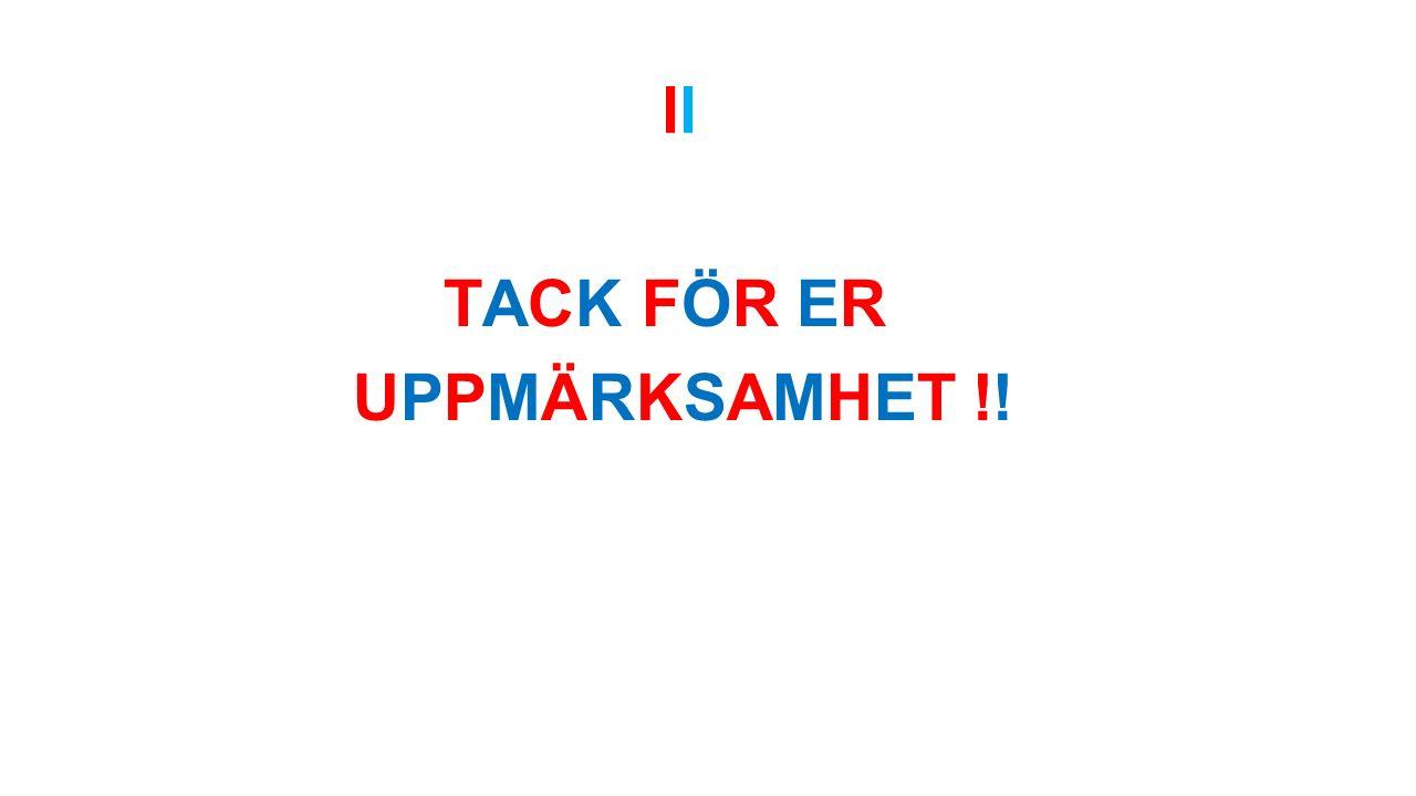 l TACK FÖR ER UPPMÄRKSAMHET !!